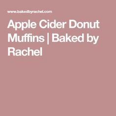 Apple Cider Donut Muffins | Baked by Rachel