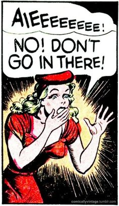 For the love of all that's holy, DON'T GO THERE! (From the fabulous ComicallyVintage)