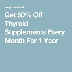Get 50% Off Thyroid Supplements Every Month For 1 Year