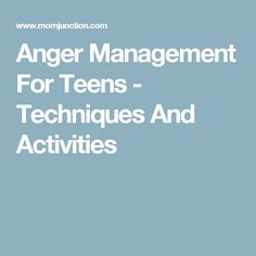 Anger Management For Teens - Techniques And Activities