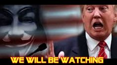 Anonymous President Trump We Will Be Watching ..Hillary for Prison 2017