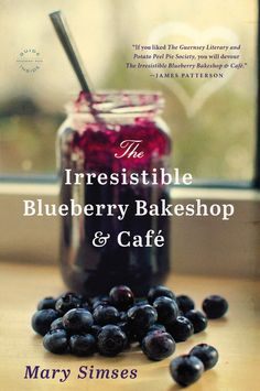 The Irresistible Blueberry Bakeshop  Cafe by Mary Simses. Now in paperback. A perfect summer read!!