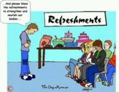 ...and please bless the refreshmens to strengthen and nourish our bodies