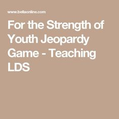 For the Strength of Youth Jeopardy Game - Teaching LDS