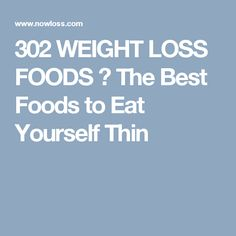 302 WEIGHT LOSS FOODS → The Best Foods to Eat Yourself Thin