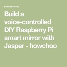 Build a voice-controlled DIY Raspberry Pi smart mirror with Jasper - howchoo