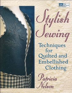 Stylish Sewing : Techniques for Quilted and Embellished Clothing by Patricia Nelson Paperback) for sale online Sewing Hacks, Sewing Crafts, Sewing Projects, Sewing Tips, Sewing Ideas, Clothes Crafts, Sewing Clothes, Vintage Patterns, Sewing Patterns