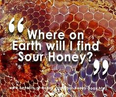 You were told that Sour Honey could cure cancer. But where on Earth will I find Sour Honey?!