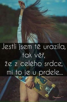 Jestli jsem tě urazila, tak věř, že z celého srdce mi to je u prdele... Words Can Hurt, Sad Life, Just Smile, True Words, Sad Quotes, Motto, Picture Quotes, Bff, Quotations