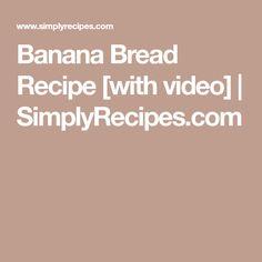 Banana Bread Recipe [with video]   SimplyRecipes.com