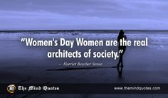 "themindquotes.com : Harriet Beecher Stowe Quotes on International Women's Day and Respect""Women's Day Women are the real architects of society."" ~ Harriet Beecher Stowe"