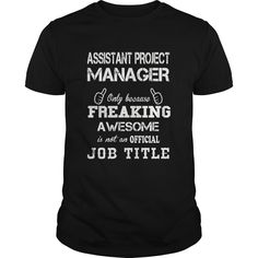 Assistant Project Manager Only Because Freaking Awesome Is Not An Is Not An Official Job Title T Shirt, Hoodie Assistant Project Manager
