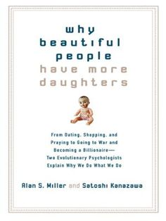 Why Beautiful People Have More Daughters by Alan Miller,Satoshi Kanazawa, Click to Start Reading eBook, Now available in paperback?a provocative new look at biology, evolution, and human behavior ?as distu