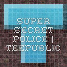 Super Secret Police   TeePublic