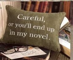 You'll end up in my novel