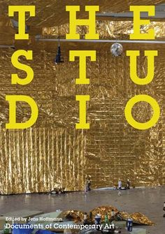 The Studio / edited by Jens Hoffmann London : Whitechapel Gallery ; Cambridge (Massachusetts) : The MIT Press, 2012
