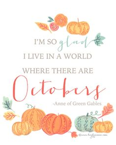 """Free Fall Printable """"I'm so glad I live in a world where there are Octobers"""" - Anne of Green Gables"""