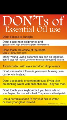 Some DON'TS of Essential Oils... good stuff to know :)