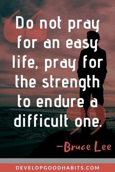 """""""Do not pray for an easy life, pray for the strength to endure a difficult one."""" A great quote from Bruce Lee to help us find strength and inspiration when times get tough Good Quotes, Life Quotes, Change Mindset, Positive Mindset, Positive Quotes, Motivational Words, Inspirational Quotes, Bruce Lee Quotes, How To Get Motivated"""