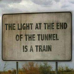 La lumière au bout du tunnel est un train !!!