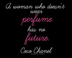 """""""A woman who doesn't wear perfume has no future"""" - Coco Chanel Quote 