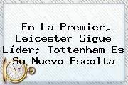 http://tecnoautos.com/wp-content/uploads/imagenes/tendencias/thumbs/en-la-premier-leicester-sigue-lider-tottenham-es-su-nuevo-escolta.jpg Premier League. En la Premier, Leicester sigue líder; Tottenham es su nuevo escolta, Enlaces, Imágenes, Videos y Tweets - http://tecnoautos.com/actualidad/premier-league-en-la-premier-leicester-sigue-lider-tottenham-es-su-nuevo-escolta/