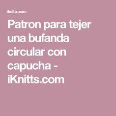 Patron para tejer una bufanda circular con capucha - iKnitts.com