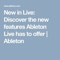 New in Live: Discover the new features Ableton Live has to offer   Ableton