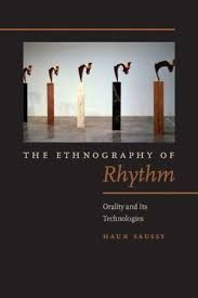 The Ethnography of Rhythm: Orality and Its Technologies by Haun Saussy - V 74 SAU