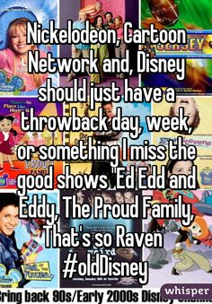 """Nickelodeon, Cartoon Network and, Disney should just have a throwback day, week, or something I miss the good shows ""Ed Edd and Eddy, The Proud Family, That's so Raven  #oldDisney """