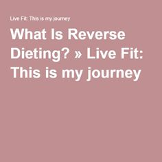 What Is Reverse Dieting? » Live Fit: This is my journey