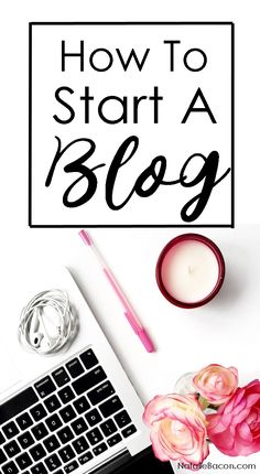 How to Start a Blog: A Step-By-Step Guide   Natalie Bacon