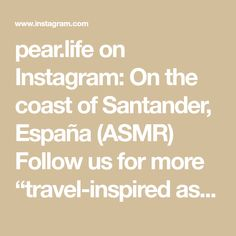 """pear.life on Instagram: On the coast of Santander, España (ASMR) Follow us for more """"travel-inspired asmr""""!!! #asmr #asmrrelax #satisfying #satisfyingvideos… Summer Travel, Travel With Kids, Places To Travel, Travel Destinations, Travel Capsule, Travel Wardrobe, Cheap Travel, Travel Aesthetic, Travel List"""