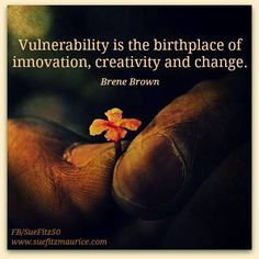 Vulnerability is the birthplace of innovation creativity & change. Cool Words, Wise Words, Favorite Quotes, Best Quotes, The Gift Of Imperfection, Brene Brown Quotes, Daring Greatly, Writing Quotes, Powerful Words
