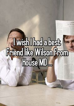 I wish I had a best friend like Wilson from House MD . Gregory House, House Md Wilson, House Md Funny, House Md Quotes, Tv Show House, Everybody Lies, Robert Sean Leonard, Red Band Society, Grey Anatomy Quotes