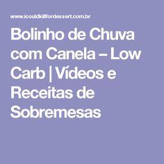 Bolinho de Chuva com Canela – Low Carb   Vídeos e Receitas de Sobremesas