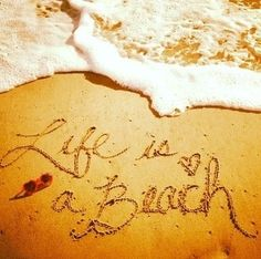 """""""Life is a beach"""" quote via Living Life at www.Facebook.com/KimmberlyFox.39"""