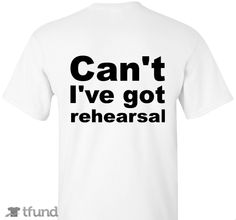 Check out Can\'t I\'ve got rehearsal Fundraiser fundraiser t-shirt. Buy one & share it to help support the campaign!