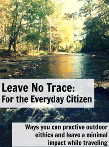 Ways you can practice outdoor ethics and leave a minimal impact while traveling #leavenotrace #lnt #travel #explore