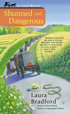 SHUNNED AND DANGEROUS by Laura Bradford -- Living in the small town of Heavenly, Pennsylvania, Claire Weatherly has come to admire the Amish for their wholesome, honest way of life. But she also knows that nothing is as simple as it seems—especially when murder disturbs the peace.