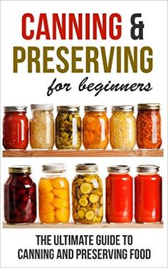 Amazon.com: Canning and Preserving for Beginners: The Ultimate Guide to Canning and Preserving Food eBook: Rosemarie Wilkins: Kindle Store