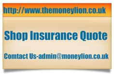 http://www.themoneylion.co.uk/insurancequotes/business/shopinsurance Shop insurance quotes