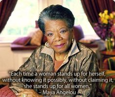Maya Angelou was the first author who made me feel proud to be female