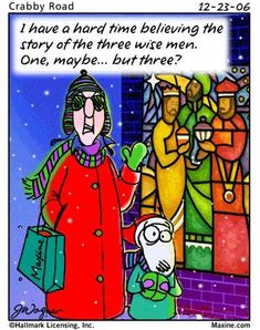 Holiday Humor from Maxine! Laugh Until Days and Counting - Maxine Humor - Maxine Humor meme - - maxine jokes Christmas Cartoons, Christmas Humor, Christmas Quotes, Thanksgiving Quotes, Christmas Projects, Christmas Ideas, Christmas Decorations, Three Wise Men, Wise Women