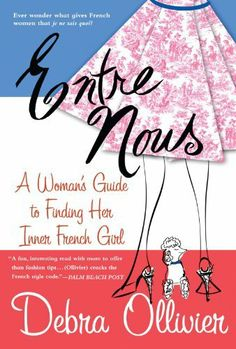 Entre Nous: A Woman's Guide to Finding Her Inner French Girl by Debra Ollivier, http://www.amazon.com/dp/0312308779/ref=cm_sw_r_pi_dp_ZMahqb03RXS00