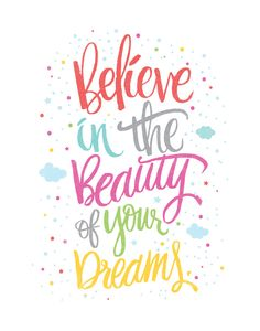 Believe in the beauty of your dreams by Matthew Taylor Wilson https://society6.com/product/believe-in-the-beauty-of-your-dreams-mau_print?curator=themotivatedtype