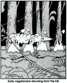 Our ancestral hunter gatherers from the Far Side.