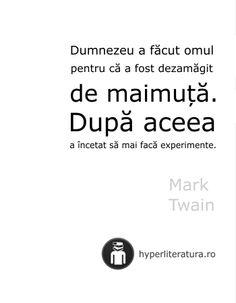 """""""Dumnezeu a făcut omul pentru că a fost dezamăgit de maimuţă. După aceea a încetat să mai facă experimente."""" Mark Twain Let Me Down, Let It Be, R Words, Mark Twain, Your Smile, Death, Funny, Beautiful, Author"""