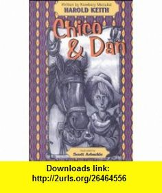 Chico and Dan (9781571682161) Harold Keith, Scott Arbuckle , ISBN-10: 1571682163  , ISBN-13: 978-1571682161 ,  , tutorials , pdf , ebook , torrent , downloads , rapidshare , filesonic , hotfile , megaupload , fileserve