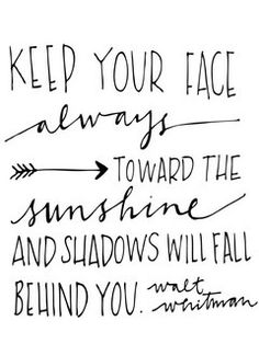 keep your face always toward the sunshine and shadows will fall behind you {walt whitman}